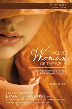 Twelve Women of the Bible Study Guide - Bible Studies For Women - More...