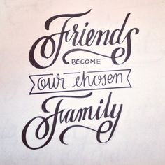 Friends become our chosen family.