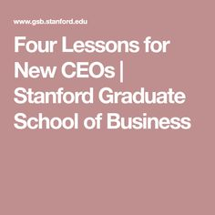 Four Lessons for New CEOs | Stanford Graduate School of Business