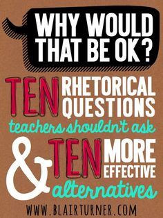 10 Rhetorical Questions to Stop Using in the Classroom - BlairTurner.com