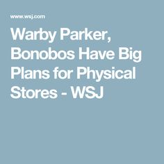 Warby Parker, Bonobos Have Big Plans for Physical Stores - WSJ