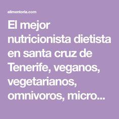 El mejor nutricionista dietista en santa cruz de Tenerife, veganos, vegetarianos, omnivoros, microbiota intestinal, flores de bach, descuentos en tu cita.