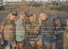 HA I'd have to do this with all my guy friends because all my girl friends are city girls and don't wanna get mud and dirty!