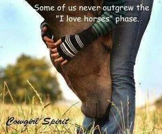 "Some of us never outgrew the ""I love horses"" phase. It will always be with us"