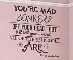 You're Mad Bonkers All of The Best People Are Alice In Wonderland - Disney Girls or Boys Room Kids Baby Nursery Mad Hatter Lewis Carroll - Wall Lettering Decal Sticker Decor Adhesive Vinyl Quote Art Saying Decoration