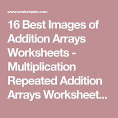 16 Best Images of Addition Arrays Worksheets - Multiplication Repeated Addition Arrays Worksheets, Array Worksheets Grade 2 and Repeated Addition Worksheets / worksheeto.com