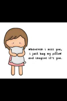 Whenever I miss you, I just hug my pillow and imagine its you.- it doesnt work tho Cute Missing You Quotes, I Miss You Cute, When I Miss You, Love Quotes With Images, Love Me Quotes, Good Life Quotes, Couple Quotes, Awesome Quotes, Change Quotes