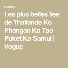 Les plus belles îles de Thaïlande Ko Phangan Ko Tao Puket Ko Samui | Vogue