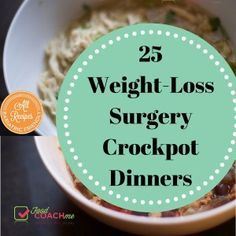 25 Bariatric Friendly Crockpot Dinners. Easy meals after weight-loss surgery. Gastric Sleeve, Gastric Bypass, Gastric Band