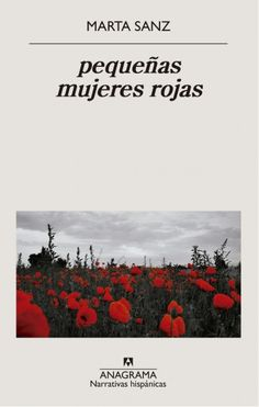 SANZ, Marta, Pequeñas mujeres rojas. Anagrama, 2020. 20 ej.; Depósito Club de Lectura. RBPM Torrente Ballester Detective, Book Worms, Books To Read, Audiobooks, My Life, Novels, Ebooks, This Book, Told You So