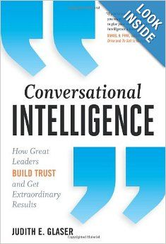 Conversational Intelligence: How Great Leaders Build Trust & Get Extraordinary Results: Judith E. Glaser: 9781937134679: Amazon.com: Books