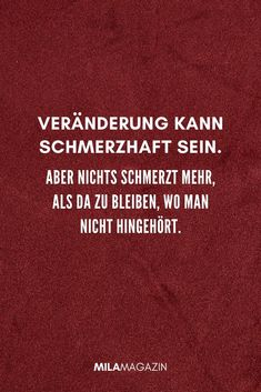 The most popular sayings of all Die beliebtesten Sprüche aller Zeiten Change can be painful. But no more pain than staying where you don& belong. Death Quotes, Wisdom Quotes, True Quotes, Funny Quotes, Cute Quotes For Life, Happy Quotes, Positive Quotes, Psychology Humor, Plus Populaire