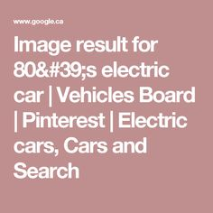Image result for 80's electric car | Vehicles Board | Pinterest | Electric cars, Cars and Search