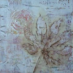 Encaustic, mixed media- painting with bees wax / this has a leaf impressed into the wax