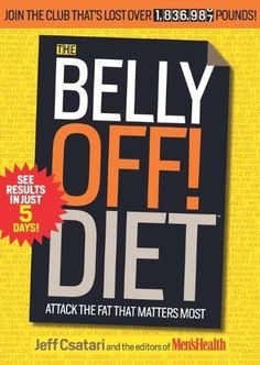 The Belly Off! Diet: Attack the Fat That Matters Most by The Editors of Mens Health. $13.22. www.letrasdecanci.... Author: Jeff Csatari. Publisher: Rodale; 1 edition (April 28, 2009). 320 pages. Mens Health has found the secret to weight-loss. Its not some new exercise contraption or magic pill or trendy fad diet. The secret to quick and permanent weight loss comes from real peo...