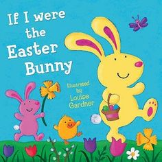 If I Were the Easter Bunny. Illustrated by Louise Gardner