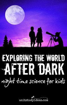 {30+ Ideas} Night Time Science for Kids @ UnitStudyIdeas.com