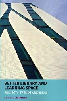 Better library and learning space : projects, trends and ideas / edited by Les Watson.: http://kmelot.biblioteca.udc.es/record=b1527925~S1*gag