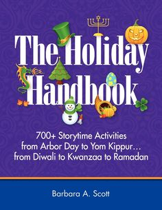 The Holiday Handbook: 700+ Storytime Activities from Arbor Day to Yom Kippur...from Diwali to Kwanzaa to Ramadan Price:$70.0