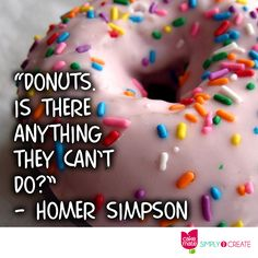 """Donuts. Is there anything they can't do?"" -- Homer Simpson"