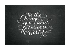 Be the change . . . . . .