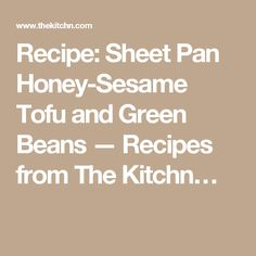 Recipe: Sheet Pan Honey-Sesame Tofu and Green Beans — Recipes from The Kitchn…