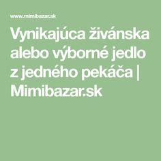Vynikajúca živánska alebo výborné jedlo z jedného pekáča | Mimibazar.sk