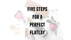 Five Steps For A Perfect Flatlay from the flatlay Queen @katinalindaa