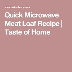 Quick Microwave Meat Loaf Recipe | Taste of Home