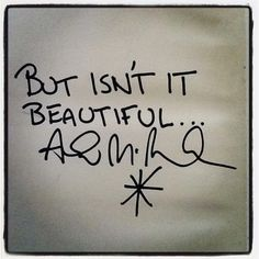 this world can be ugly....but isn't it beautiful - andrew mcmahon  If I ever get a tattoo, I want it to be this. My favorite quote and song, ever.