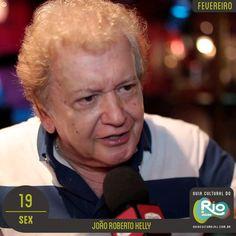 João Roberto Kelly   domingo, 19/02/17   Preço: 40   Horário: 18:30   Bottle´s Bar - Beco das Garrafas - Rua Duvivier, 37 – Copacabana