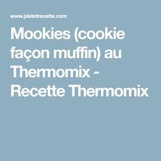 Mookies (cookie façon muffin) au Thermomix - Recette Thermomix