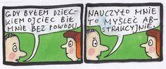 """""""When I was a kid, my father used to beat me for no reason."""" """"That taught me abstract thinking.""""  Marek Raczkowski dla Gazeta.pl - 29.11.2013 - rys. Marek Raczkowski"""