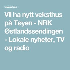 Vil ha nytt veksthus på Tøyen - NRK Østlandssendingen - Lokale nyheter, TV og radio