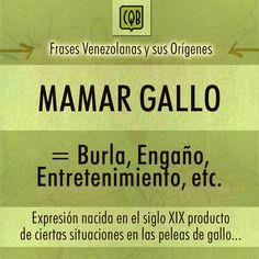 Mamar gallo. #Frases #Venezolanas