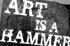 art is a hammer