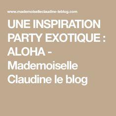 UNE INSPIRATION PARTY EXOTIQUE : ALOHA - Mademoiselle Claudine le blog