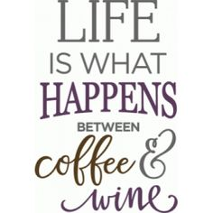 Silhouette Design Store: life is what happens coffee wine phrase