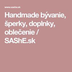 Handmade bývanie, šperky, doplnky, oblečenie / SAShE.sk