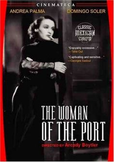 The Woman of the Port (Spanish: La Mujer del Puerto) is a 1934 Mexican romantic drama film directed by Arcady Boytler and starring Andrea Palma. The film is based on the novel Le Port by French author Guy de Maupassant.