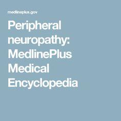 Peripheral neuropathy: MedlinePlus Medical Encyclopedia