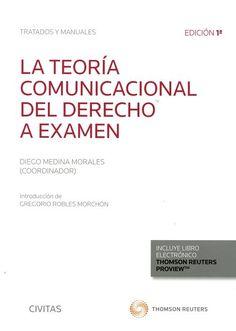 La teoría comunicacional del derecho a examen / Diego Medina Morales . - 2017.