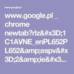 www.google.pl _ chrome newtab?rlz=1C1AVNE_enPL652PL652&espv=2&ie=UTF-8
