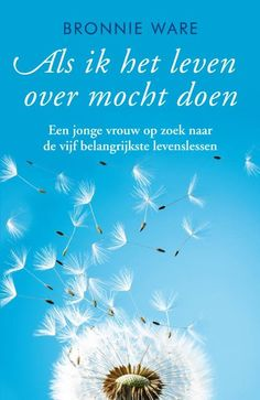 Als ik het leven over mocht doen (ebook), Bronnie Ware Best Books To Read, Good Books, My Books, Spirituality Books, Ted Talks, Reading Lists, Romans, Happy Life, Cover Design
