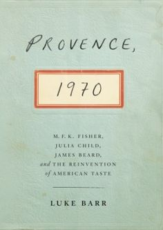 Provence, 1970 by Luke Barr (grandnephew of MFK Fisher) tells the story of a singular historic moment when in the winter of that year, six iconic culinary figures, including Julia Child, James Beard and MFK Fisher found themselves in the south of France. New Books, Good Books, Books To Read, Children's Books, Ex Libris, Reading Lists, Book Lists, Reading Room, Fisher