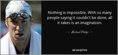 quote-nothing-is-impossible-with-so-many-people-saying-it-couldn-t-be-done-all-it-takes-is-michael-phelps-37-87-92.jpg (850×400)