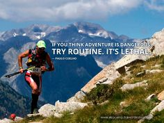 If you think adventure is dangerous, try routine...it´s lethal! ref. www.cascada.travel