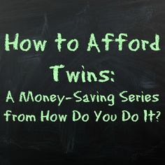 I've organized and coordinated with other mothers of multiples for a 'How to Afford Twins' theme week! Follow along and learn how to make those dollars last!