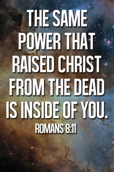 The same power that raised Christ from the dead is inside of you  ~~I Love Jesus Christ