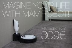 Imagine your life with Mamirobot KF7! Your life will be more simple than ever.  Mamirobot KF is available in Europe right now. www.mamiroboteu,com